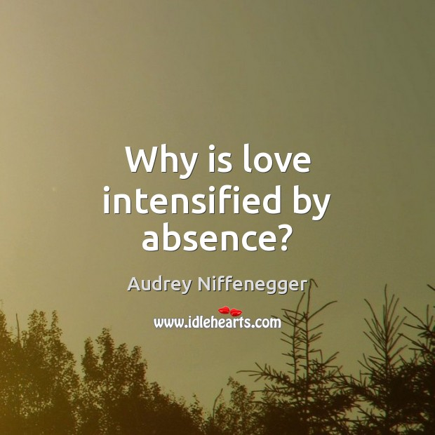 Why is love intensified by absence? Image