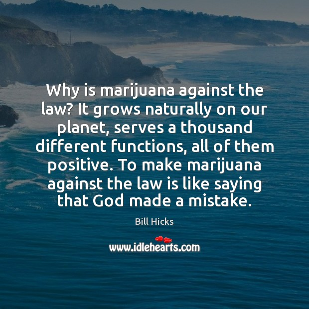 Why is marijuana against the law? It grows naturally on our planet, Image