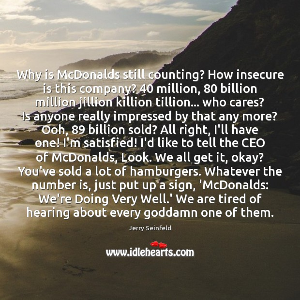 Why is McDonalds still counting? How insecure is this company? 40 million, 80 billion Jerry Seinfeld Picture Quote