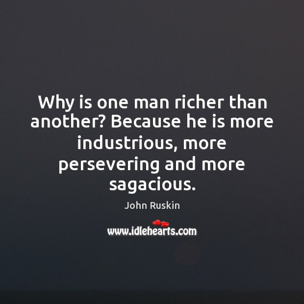 Image, Why is one man richer than another? Because he is more industrious,