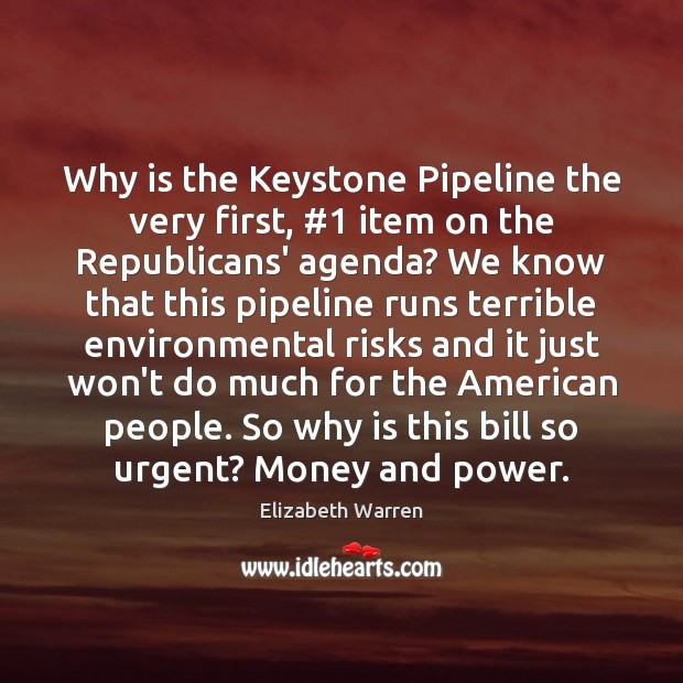 Why is the Keystone Pipeline the very first, #1 item on the Republicans' Elizabeth Warren Picture Quote