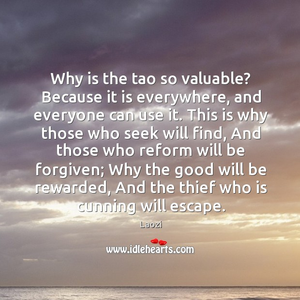 Image, Why is the tao so valuable? Because it is everywhere, and everyone
