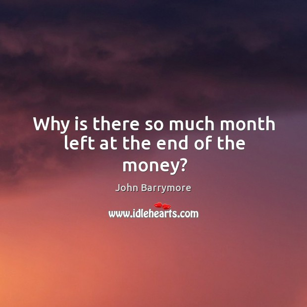 Why is there so much month left at the end of the money? Image