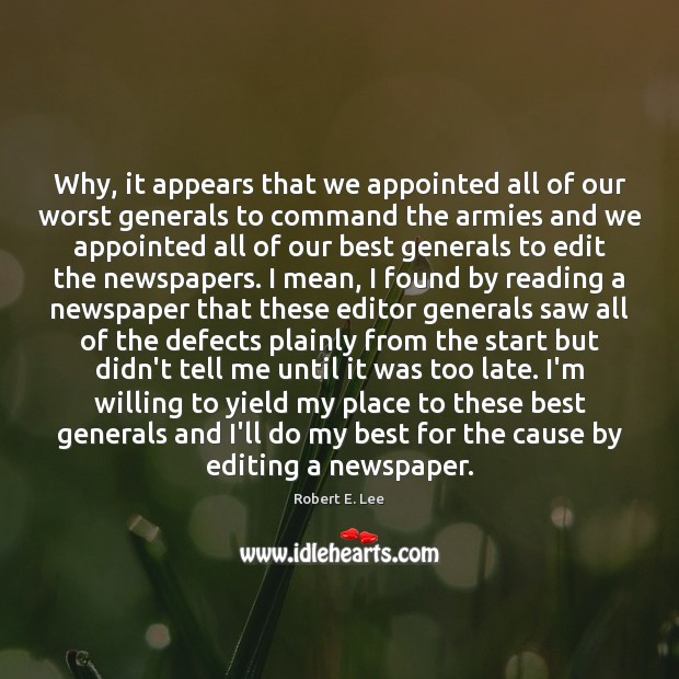 Why, it appears that we appointed all of our worst generals to Robert E. Lee Picture Quote