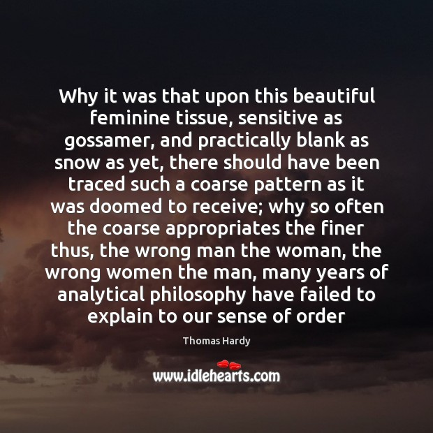 Why it was that upon this beautiful feminine tissue, sensitive as gossamer, Thomas Hardy Picture Quote