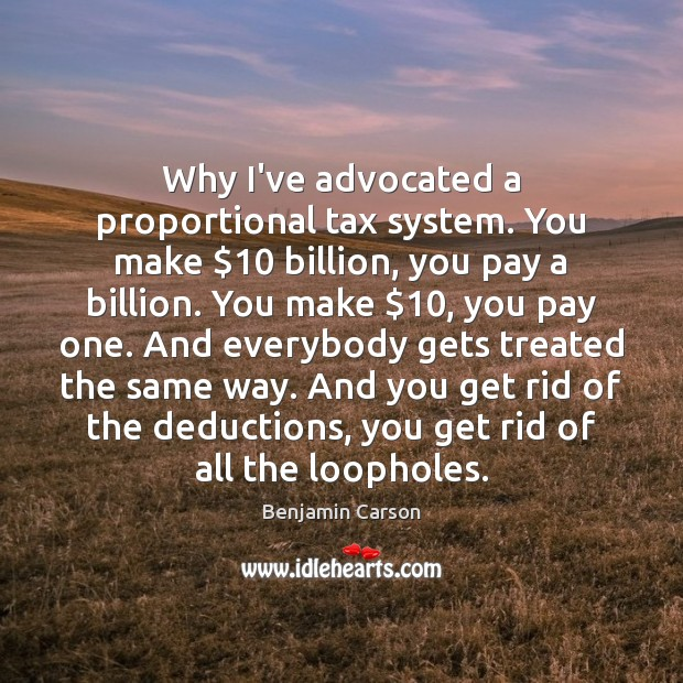 Why I've advocated a proportional tax system. You make $10 billion, you pay Image