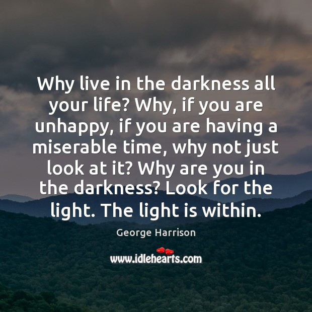 Why live in the darkness all your life? Why, if you are Image