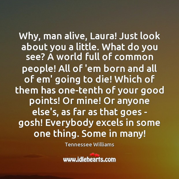 Why, man alive, Laura! Just look about you a little. What do Image