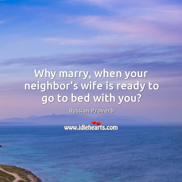 Why marry, when your neighbor's wife is ready to go to bed with you? Image