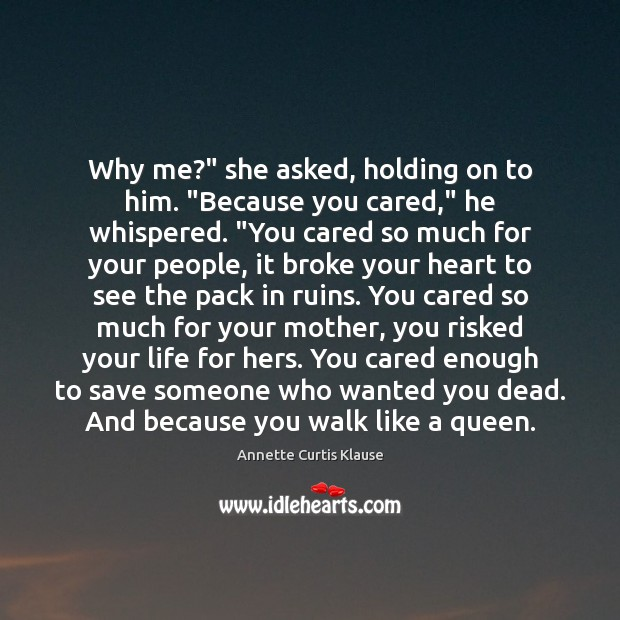 "Image, Why me?"" she asked, holding on to him. ""Because you cared,"" he"