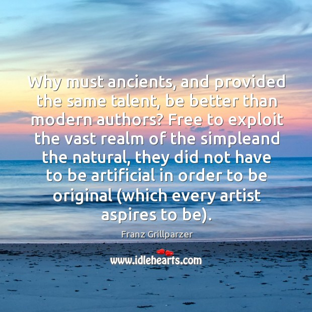 Why must ancients, and provided the same talent, be better than modern Image