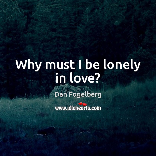 Why must I be lonely in love? Image
