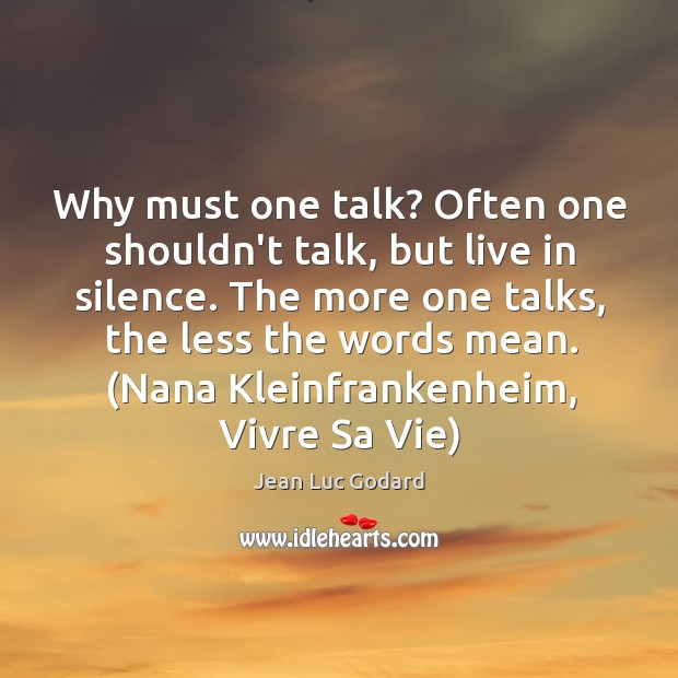 Why must one talk? Often one shouldn't talk, but live in silence. Image