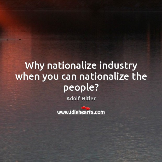 Why nationalize industry when you can nationalize the people? Image
