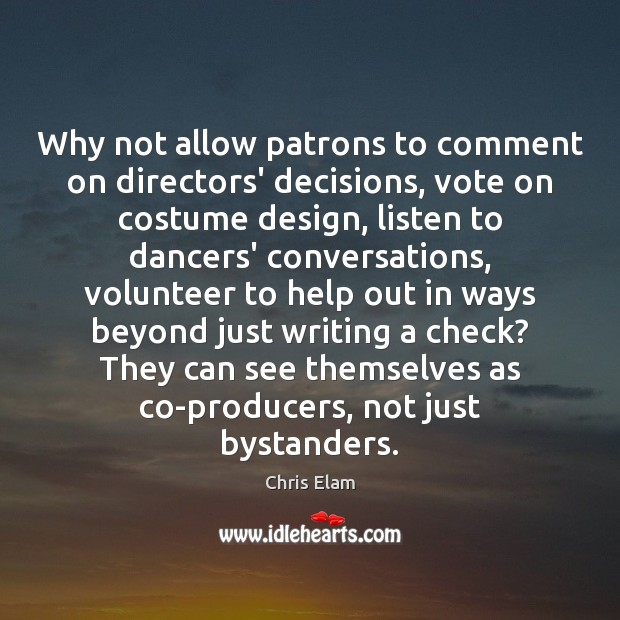 Why not allow patrons to comment on directors' decisions, vote on costume Image