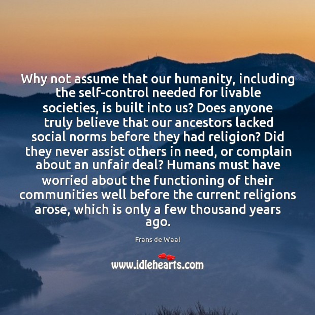 Why not assume that our humanity, including the self-control needed for livable Image