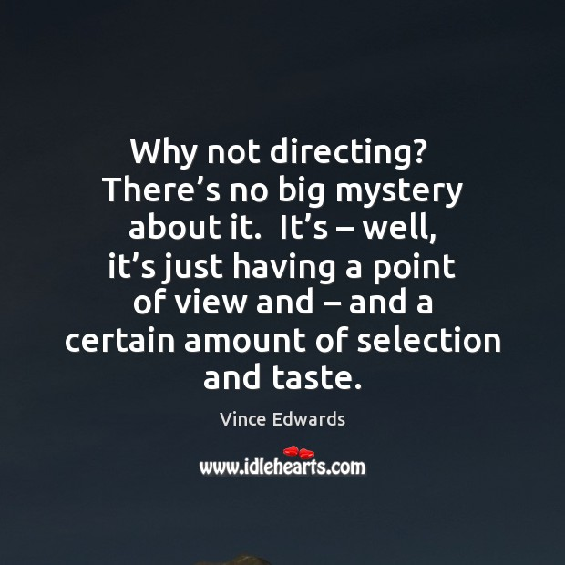 Why not directing?  There's no big mystery about it.  It's – Image