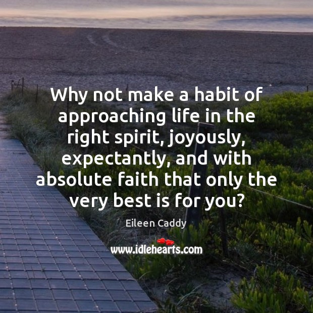 Image, Why not make a habit of approaching life in the right spirit,