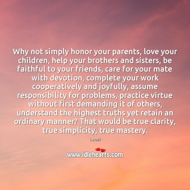 Image, Why not simply honor your parents, love your children, help your brothers