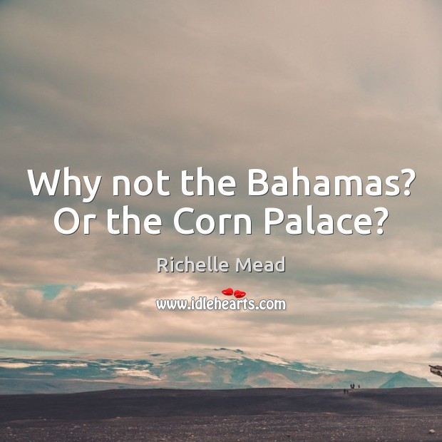 Image, Why not the Bahamas? Or the Corn Palace?