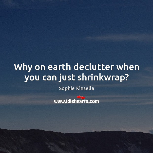 Why on earth declutter when you can just shrinkwrap? Image
