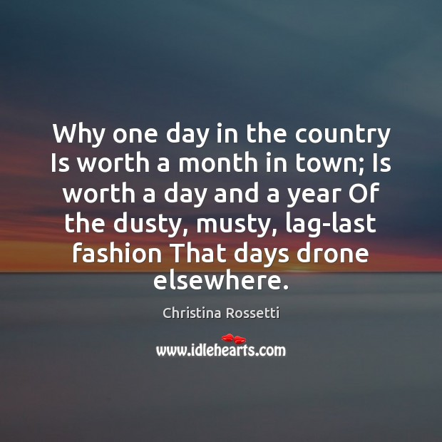 Why one day in the country Is worth a month in town; Christina Rossetti Picture Quote