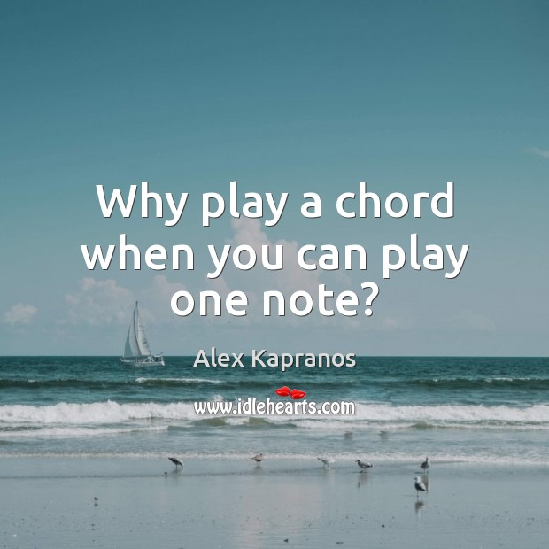 Image, Why play a chord when you can play one note?