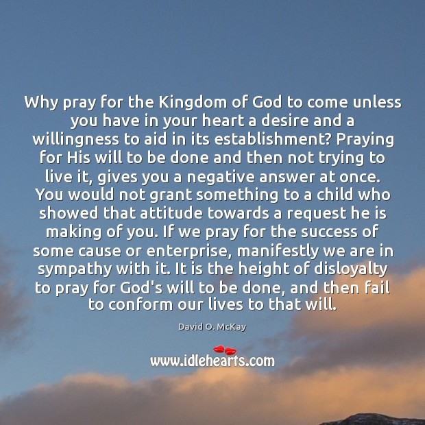 Why pray for the Kingdom of God to come unless you have David O. McKay Picture Quote