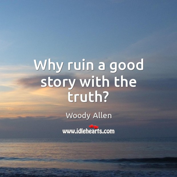 Why ruin a good story with the truth? Image