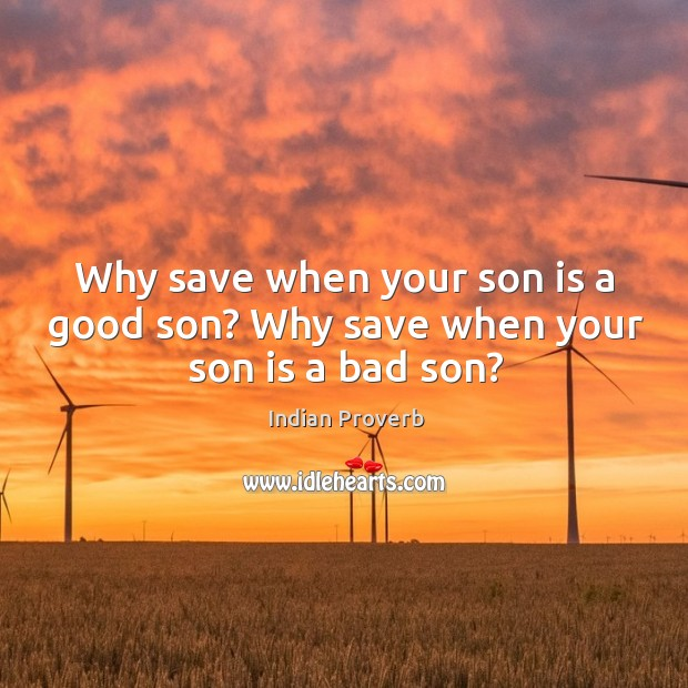 Why save when your son is a good son? why save when your son is a bad son? Indian Proverbs Image