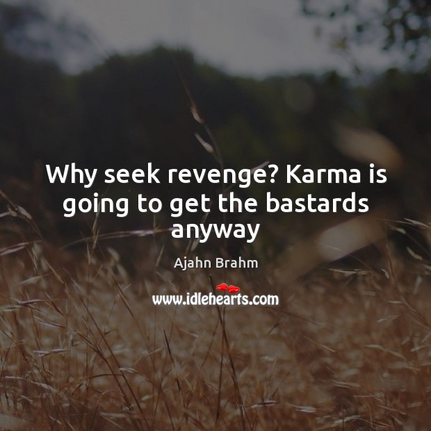 Why seek revenge? Karma is going to get the bastards anyway Karma Quotes Image