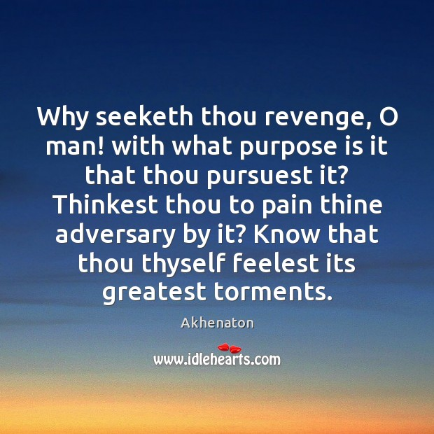 Image, Why seeketh thou revenge, O man! with what purpose is it that