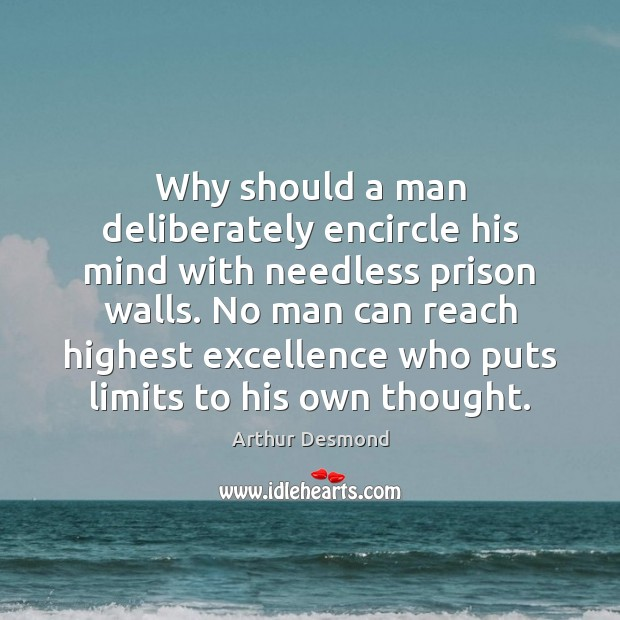 Why should a man deliberately encircle his mind with needless prison walls. Image
