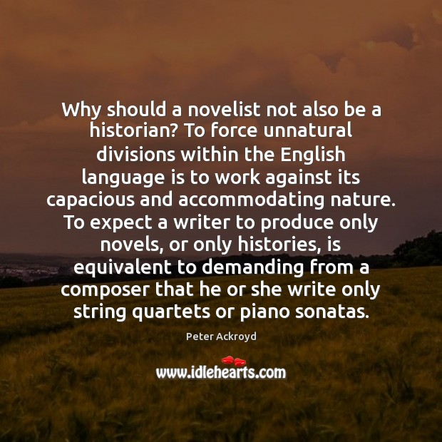 Why should a novelist not also be a historian? To force unnatural Image