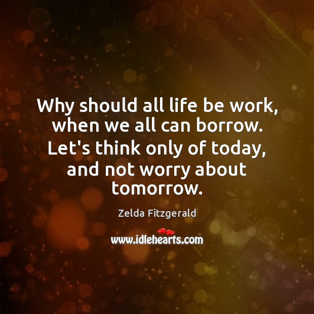 Image, Why should all life be work, when we all can borrow. Let's