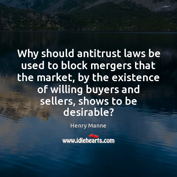 Image, Why should antitrust laws be used to block mergers that the market,