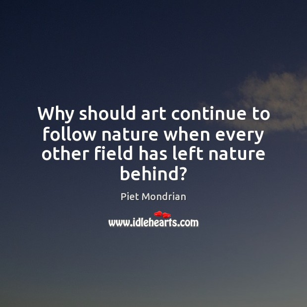 Why should art continue to follow nature when every other field has left nature behind? Image