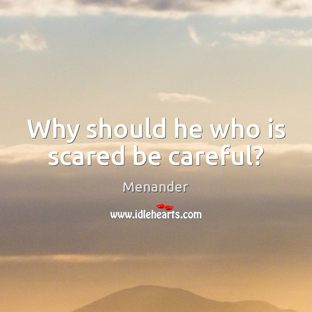 Why should he who is scared be careful? Menander Picture Quote
