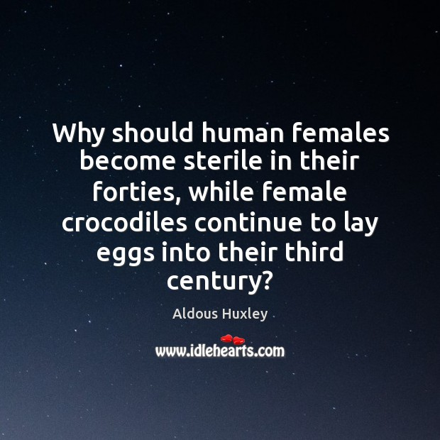 Why should human females become sterile in their forties, while female crocodiles Image