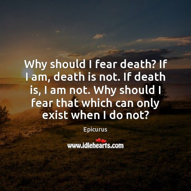 is it rational to fear death This claim may well describe large numbers of people, but is it rational to fear death psychology today find a therapist  find a therapist therapists v.