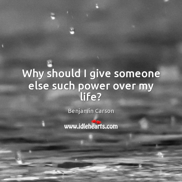 Why should I give someone else such power over my life? Image