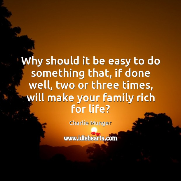 Why should it be easy to do something that, if done well, Image