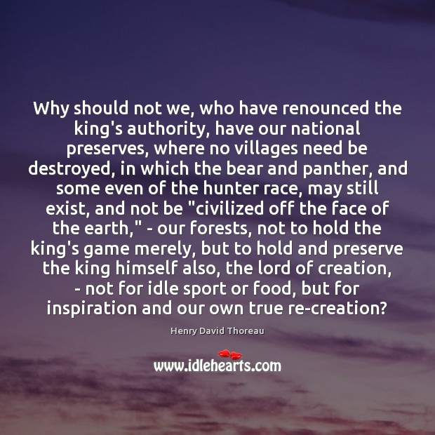 Why should not we, who have renounced the king's authority ...