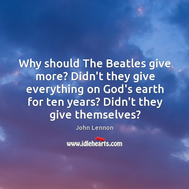 Image, Why should The Beatles give more? Didn't they give everything on God's