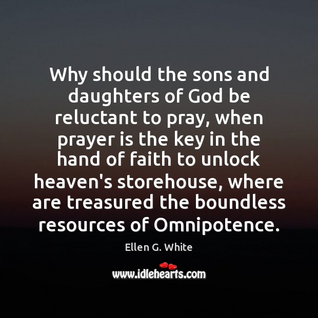 Why should the sons and daughters of God be reluctant to pray, Prayer Quotes