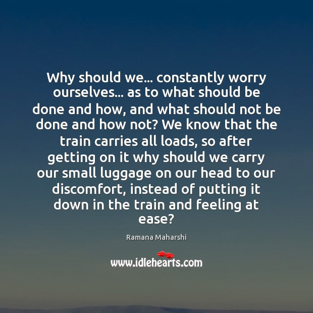 Why should we… constantly worry ourselves… as to what should be done Image