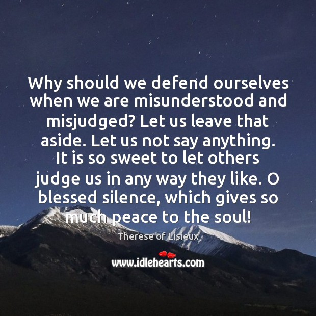 Why should we defend ourselves when we are misunderstood and misjudged? Let Therese of Lisieux Picture Quote
