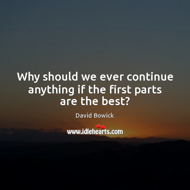 Why should we ever continue anything if the first parts are the best? Image