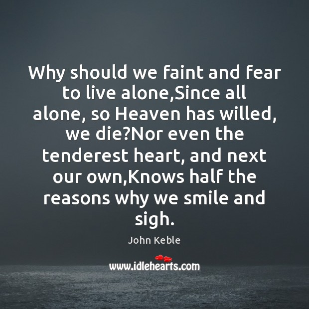 Why should we faint and fear to live alone,Since all alone, Image