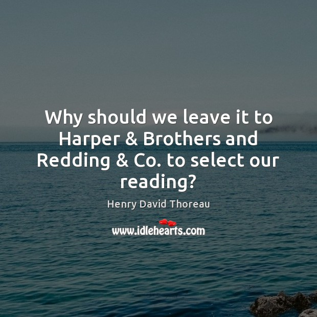 Image, Why should we leave it to Harper & Brothers and Redding & Co. to select our reading?